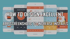 Excellent App Screenshots to Increase Installs