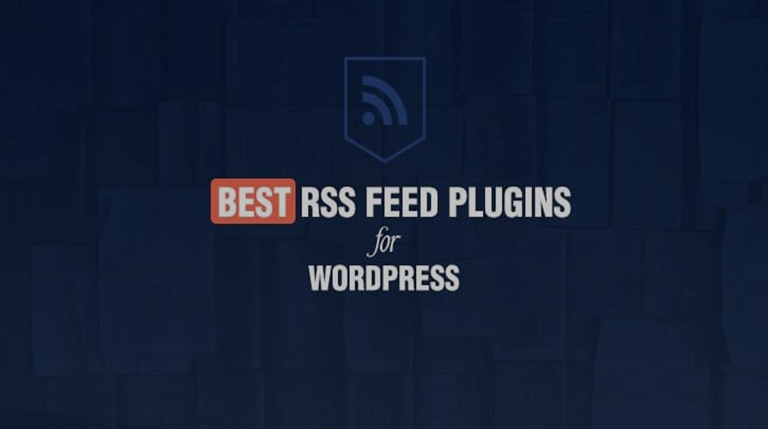 Best RSS Feed Plugins for WordPress