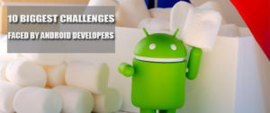 Biggest Challenges Faced by Android Developers