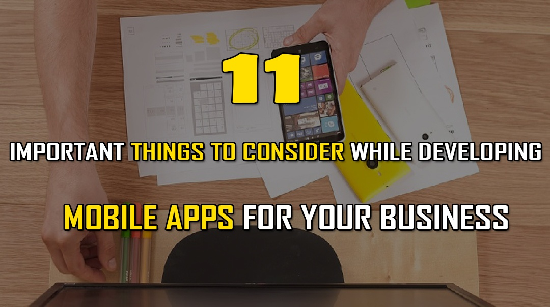 Important Things to Consider while Developing Mobile Apps for your Business