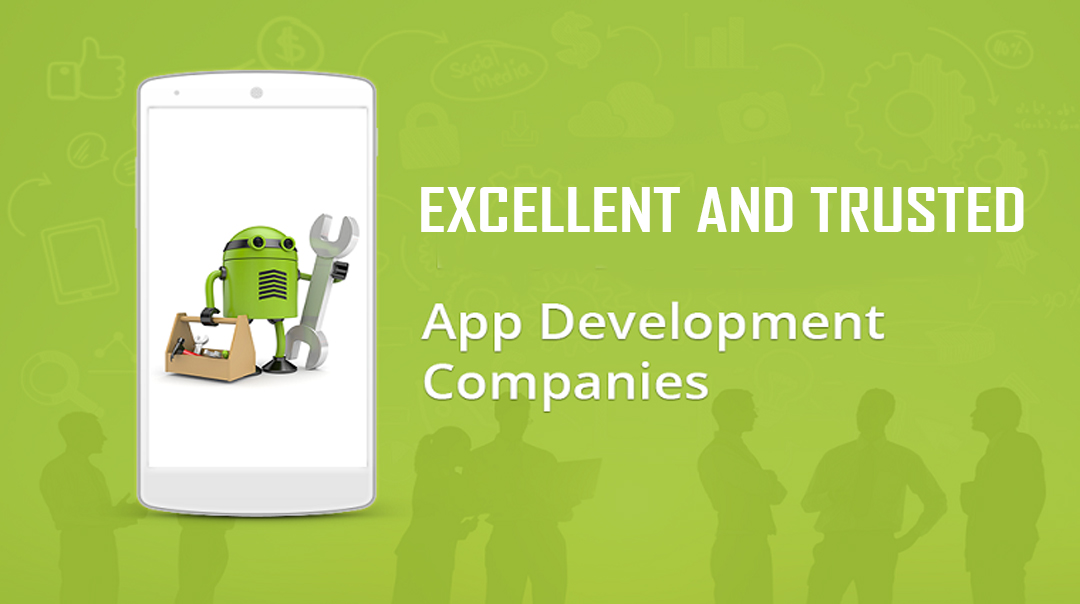Excellent and Trusted App Development Companies
