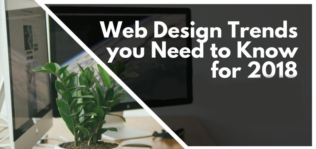 Web Design Trends you Need to Know for 2018