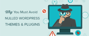 Why You Must Avoid Nulled WordPress Themes & Plugins